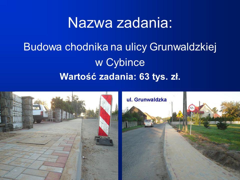 Nazwa zadania: Budowa chodnika na ulicy Grunwaldzkiej w Cybince Wartość zadania: 63 tys. zł.