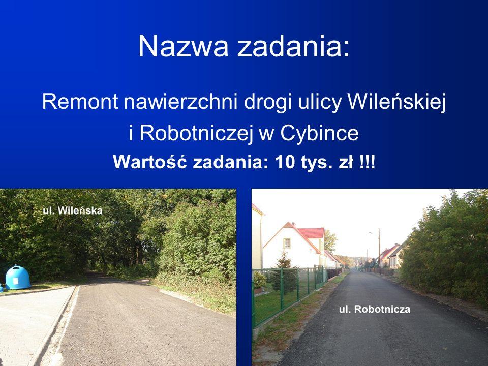 Nazwa zadania: Remont nawierzchni drogi ulicy Wileńskiej i Robotniczej w Cybince Wartość zadania: 10 tys.