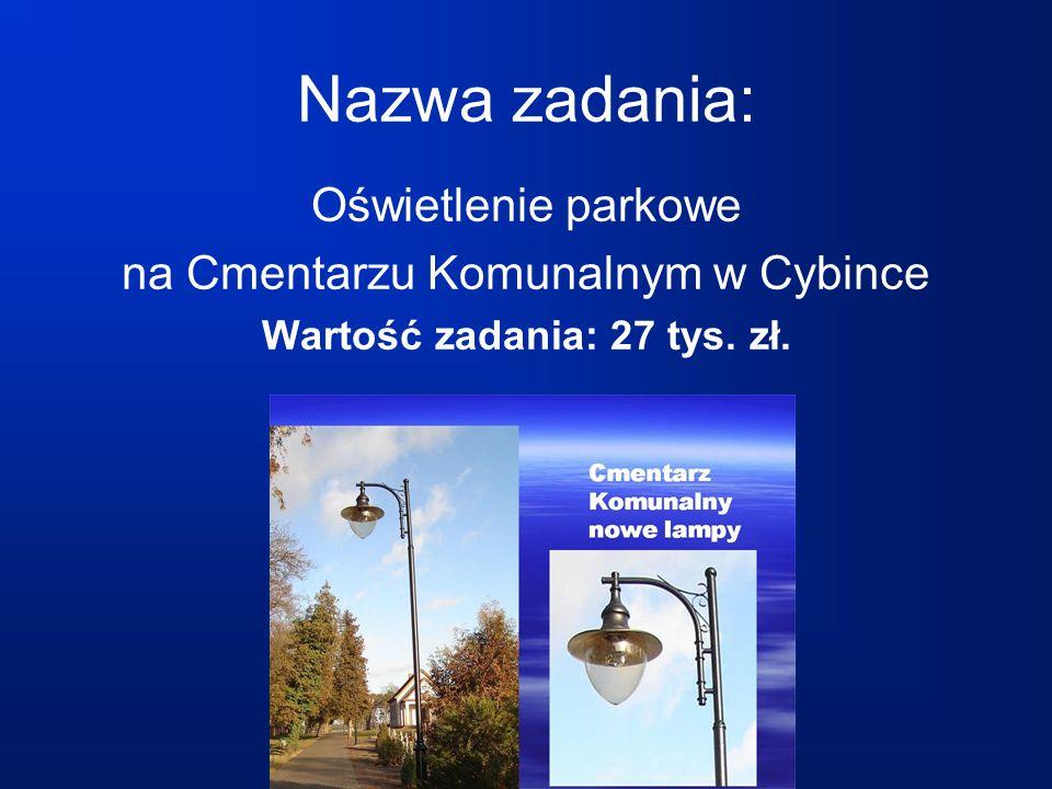 Nazwa zadania: Oświetlenie parkowe na Cmentarzu Komunalnym w Cybince Wartość zadania: 27 tys. zł.