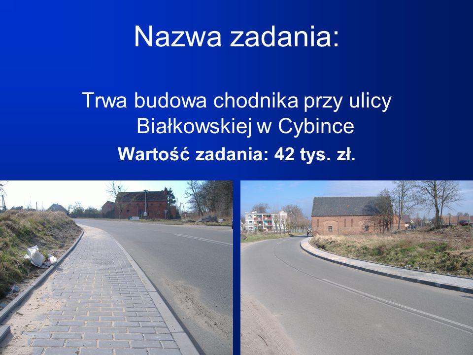 Nazwa zadania: Trwa budowa chodnika przy ulicy Białkowskiej w Cybince Wartość zadania: 42 tys. zł.