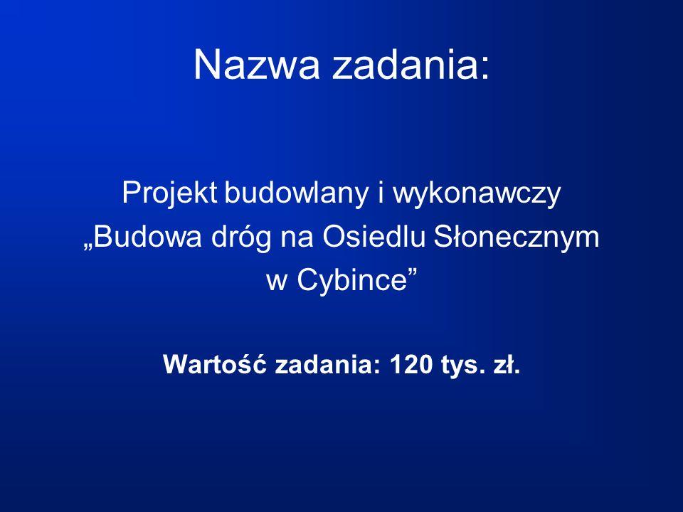"""Nazwa zadania: Projekt budowlany i wykonawczy """"Budowa dróg na Osiedlu Słonecznym w Cybince Wartość zadania: 120 tys."""