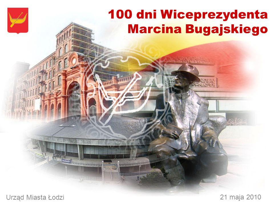 21.05.2010 100 dni Wiceprezydenta Marcina Bugajskiego 21 maja 2010 Urząd Miasta Łodzi