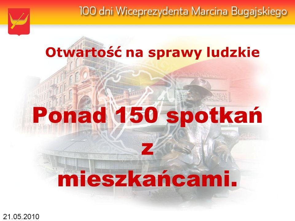21.05.2010 Otwartość na sprawy ludzkie Ponad 150 spotkań z mieszkańcami.