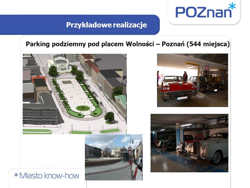 Przykładowe realizacje Parking podziemny pod placem Wolności – Poznań (544 miejsca)
