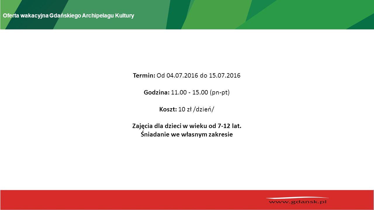 Oferta wakacyjna Gdańskiego Archipelagu Kultury Termin: Od 04.07.2016 do 15.07.2016 Godzina: 11.00 - 15.00 (pn-pt) Koszt: 10 zł /dzień/ Zajęcia dla dzieci w wieku od 7-12 lat.