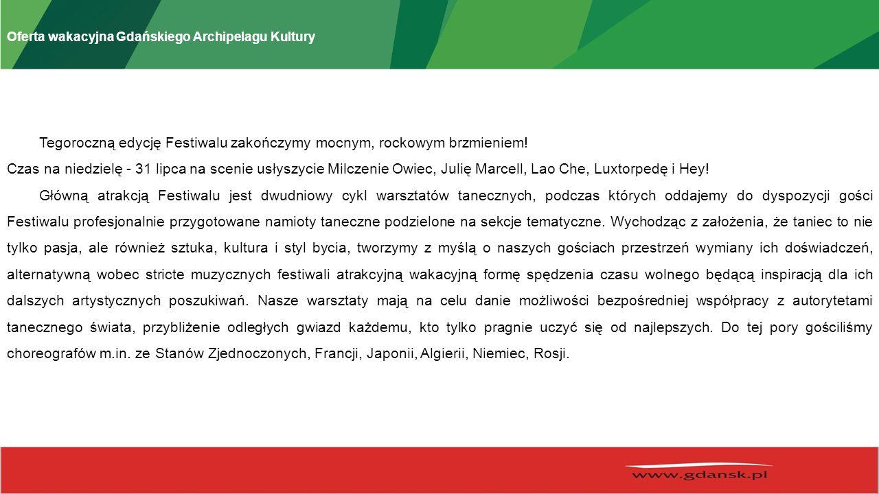 Oferta wakacyjna Gdańskiego Archipelagu Kultury Tegoroczną edycję Festiwalu zakończymy mocnym, rockowym brzmieniem.
