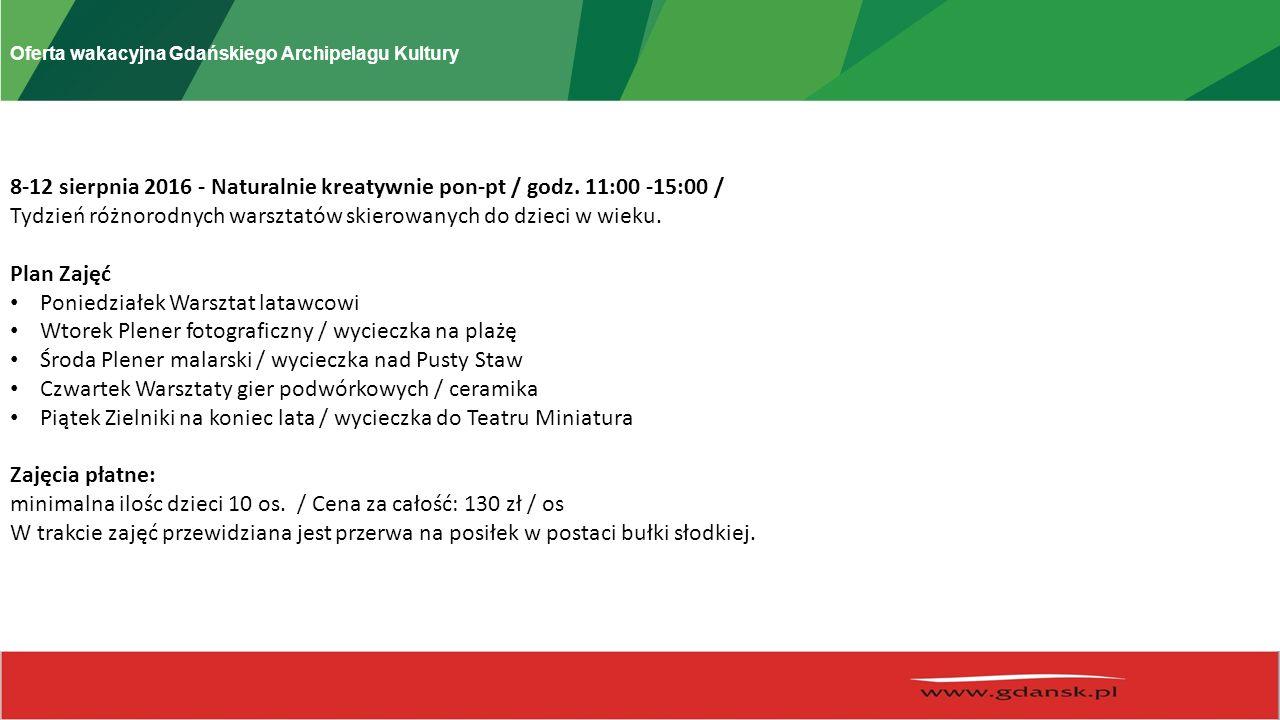 Oferta wakacyjna Gdańskiego Archipelagu Kultury ODPŁATNOŚĆ: Odpłatność za uczestnictwo w zajęciach tygodniowych, będzie pobierana w kwocie 100 zł od osoby.