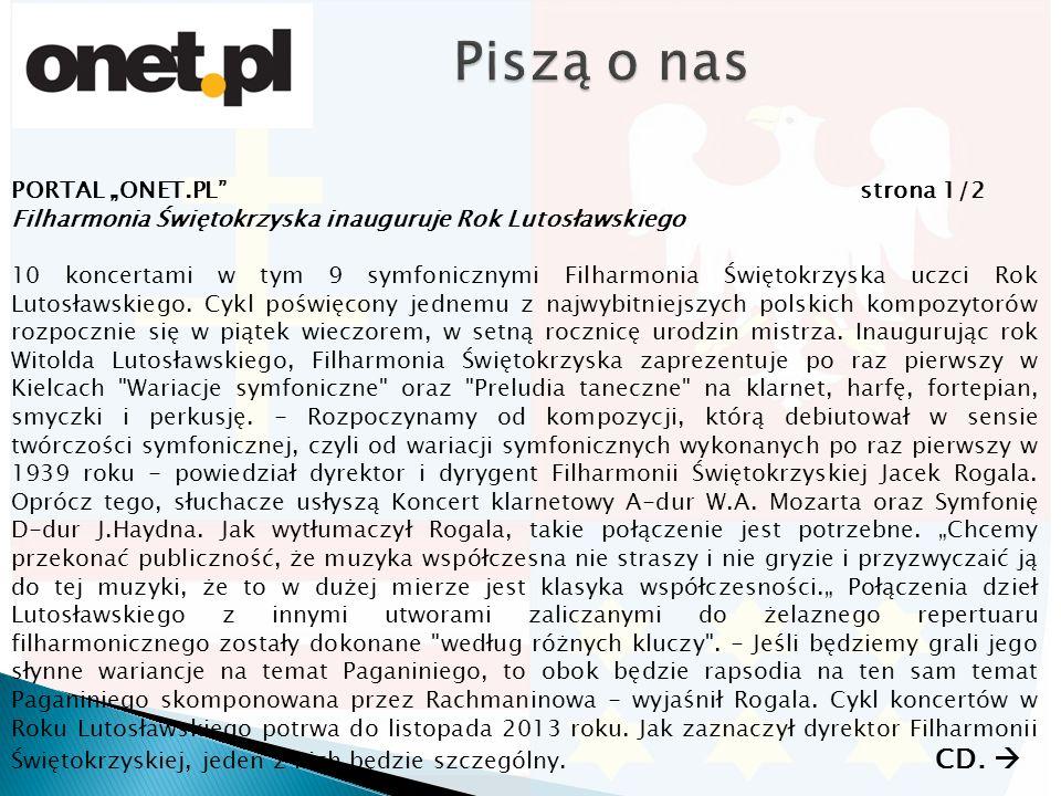 """PORTAL """"ONET.PL"""" strona 1/2 Filharmonia Świętokrzyska inauguruje Rok Lutosławskiego 10 koncertami w tym 9 symfonicznymi Filharmonia Świętokrzyska uczc"""