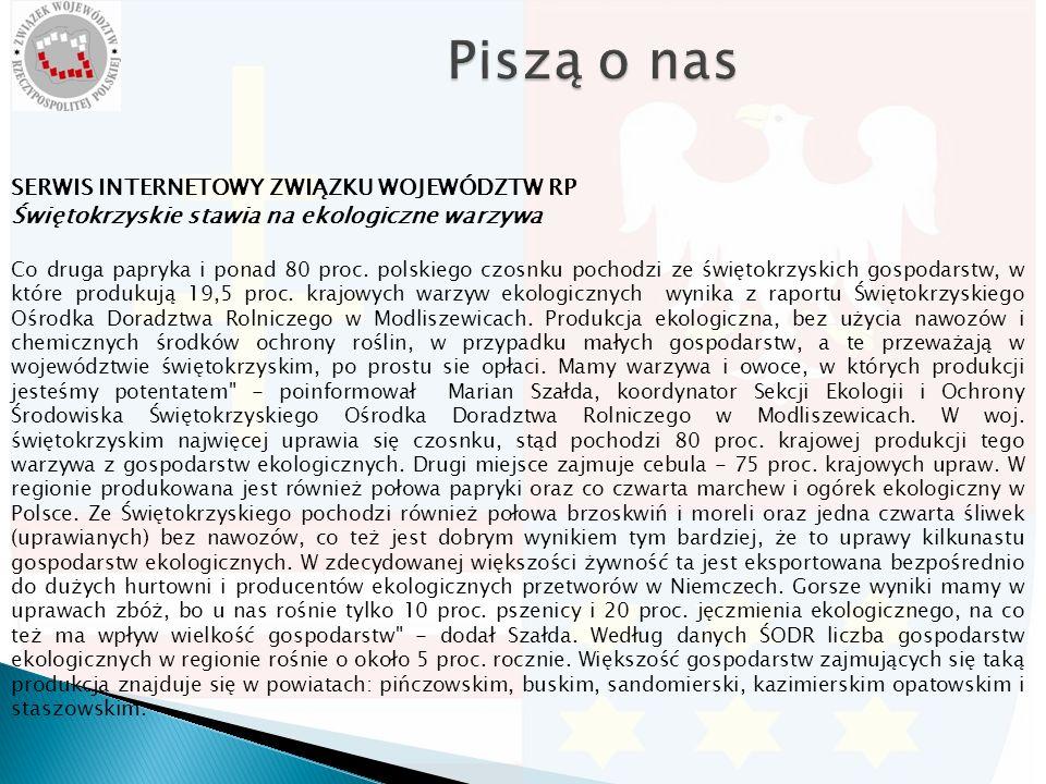 SERWIS INTERNETOWY ZWIĄZKU WOJEWÓDZTW RP Świętokrzyskie stawia na ekologiczne warzywa Co druga papryka i ponad 80 proc. polskiego czosnku pochodzi ze