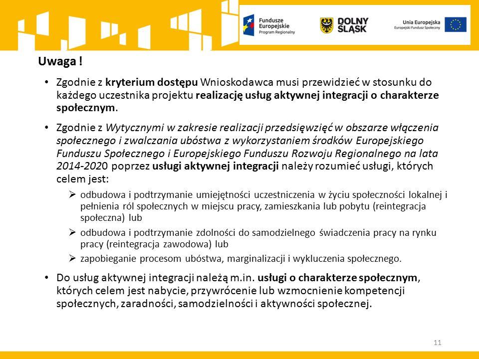 Uwaga ! Zgodnie z kryterium dostępu Wnioskodawca musi przewidzieć w stosunku do każdego uczestnika projektu realizację usług aktywnej integracji o cha