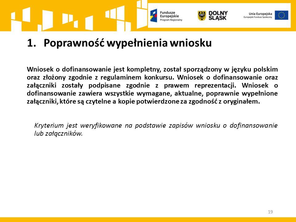 1.Poprawność wypełnienia wniosku Wniosek o dofinansowanie jest kompletny, został sporządzony w języku polskim oraz złożony zgodnie z regulaminem konkursu.