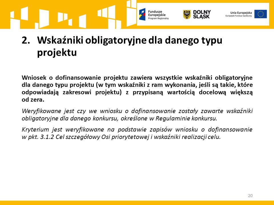 2.Wskaźniki obligatoryjne dla danego typu projektu Wniosek o dofinansowanie projektu zawiera wszystkie wskaźniki obligatoryjne dla danego typu projekt