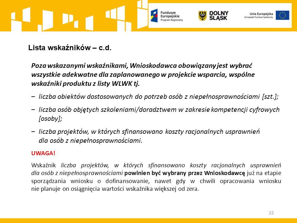 Poza wskazanymi wskaźnikami, Wnioskodawca obowiązany jest wybrać wszystkie adekwatne dla zaplanowanego w projekcie wsparcia, wspólne wskaźniki produktu z listy WLWK tj.