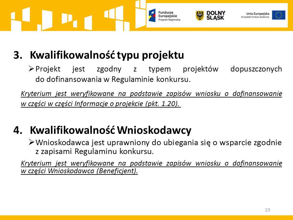 23 3.Kwalifikowalność typu projektu  Projekt jest zgodny z typem projektów dopuszczonych do dofinansowania w Regulaminie konkursu. Kryterium jest wer