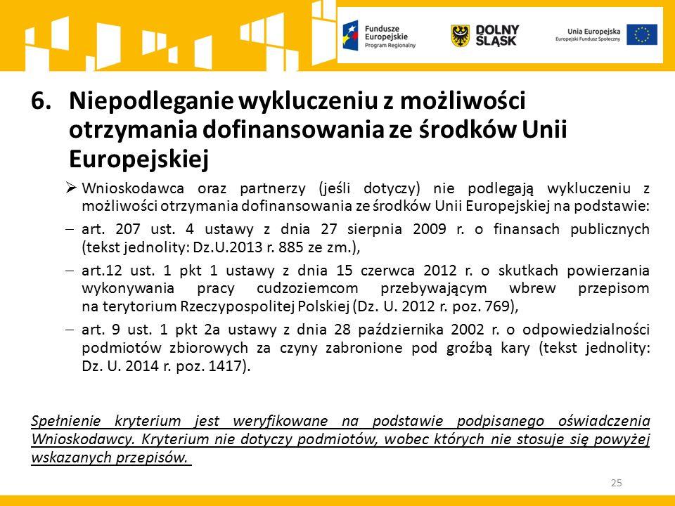 25 6.Niepodleganie wykluczeniu z możliwości otrzymania dofinansowania ze środków Unii Europejskiej  Wnioskodawca oraz partnerzy (jeśli dotyczy) nie p