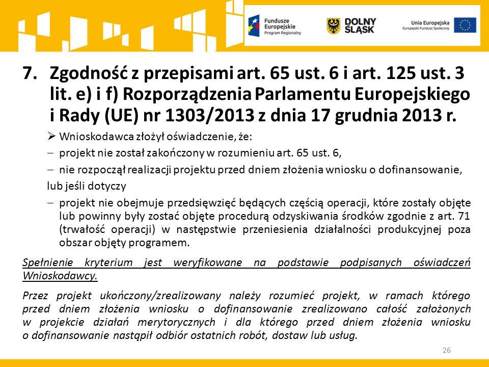 26 7.Zgodność z przepisami art. 65 ust. 6 i art. 125 ust. 3 lit. e) i f) Rozporządzenia Parlamentu Europejskiego i Rady (UE) nr 1303/2013 z dnia 17 gr