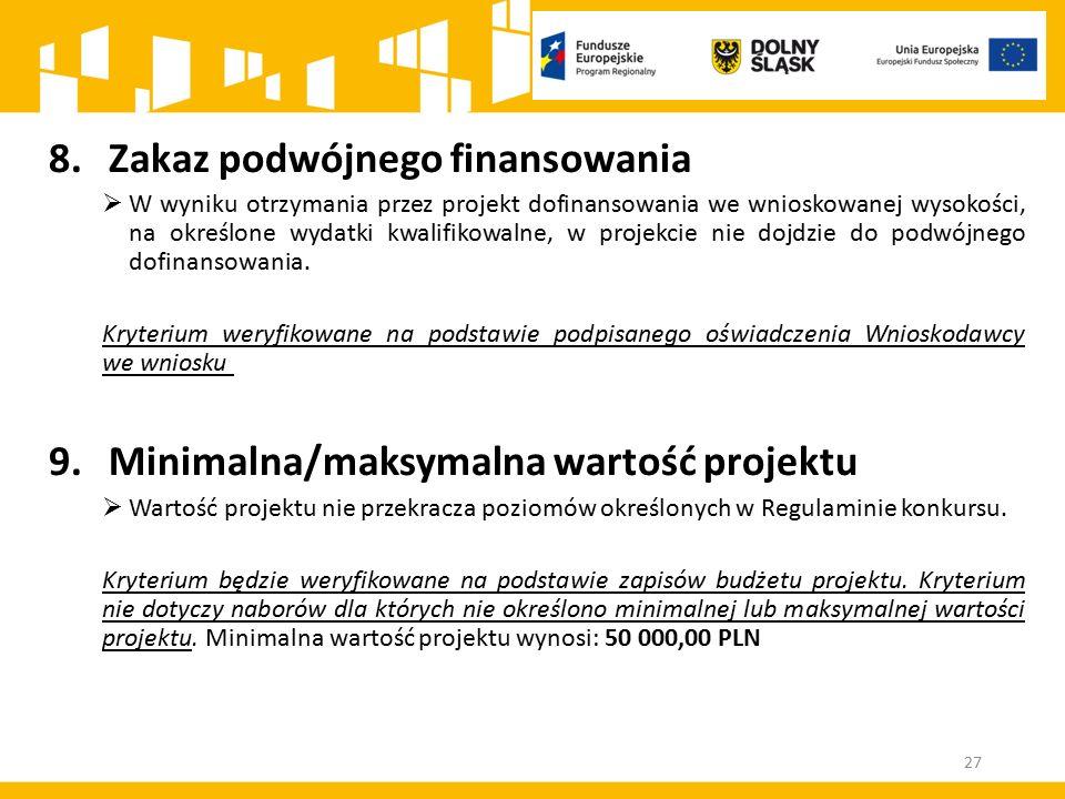 27 8.Zakaz podwójnego finansowania  W wyniku otrzymania przez projekt dofinansowania we wnioskowanej wysokości, na określone wydatki kwalifikowalne, w projekcie nie dojdzie do podwójnego dofinansowania.