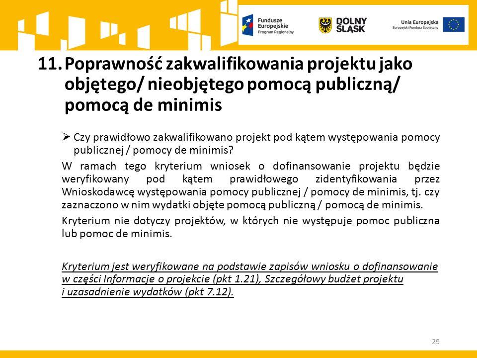 11.Poprawność zakwalifikowania projektu jako objętego/ nieobjętego pomocą publiczną/ pomocą de minimis  Czy prawidłowo zakwalifikowano projekt pod kątem występowania pomocy publicznej / pomocy de minimis.