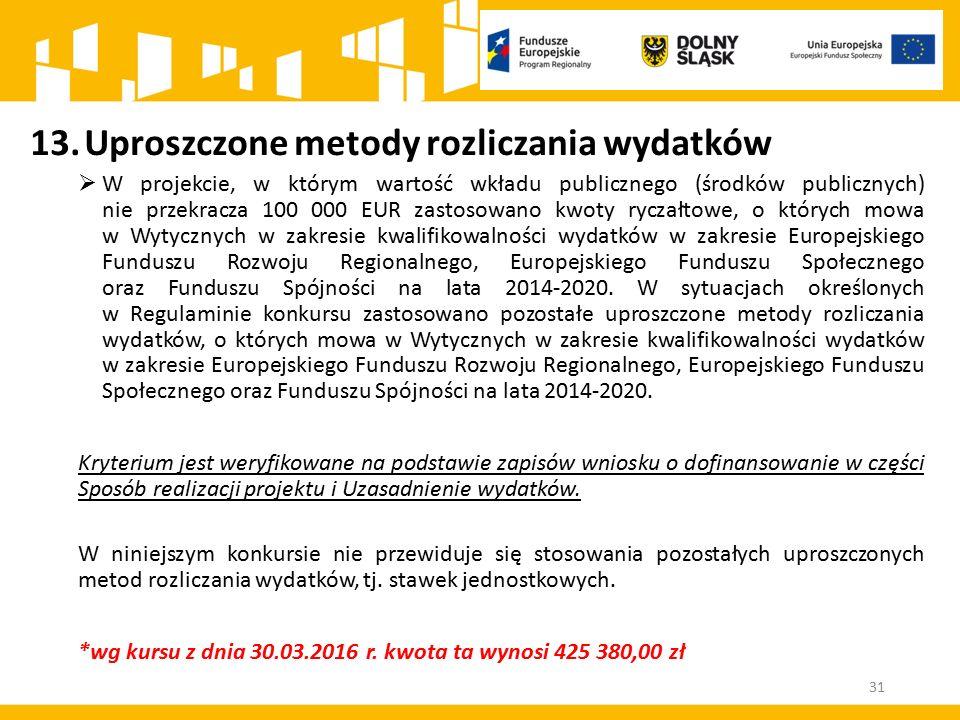 31 13.Uproszczone metody rozliczania wydatków  W projekcie, w którym wartość wkładu publicznego (środków publicznych) nie przekracza 100 000 EUR zast