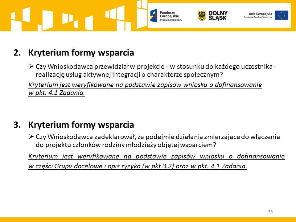 35 2.Kryterium formy wsparcia  Czy Wnioskodawca przewidział w projekcie - w stosunku do każdego uczestnika - realizację usług aktywnej integracji o charakterze społecznym.
