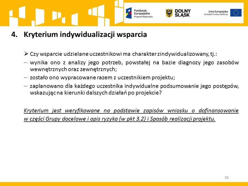 36 4.Kryterium indywidualizacji wsparcia  Czy wsparcie udzielane uczestnikowi ma charakter zindywidualizowany, tj.:  wynika ono z analizy jego potrz