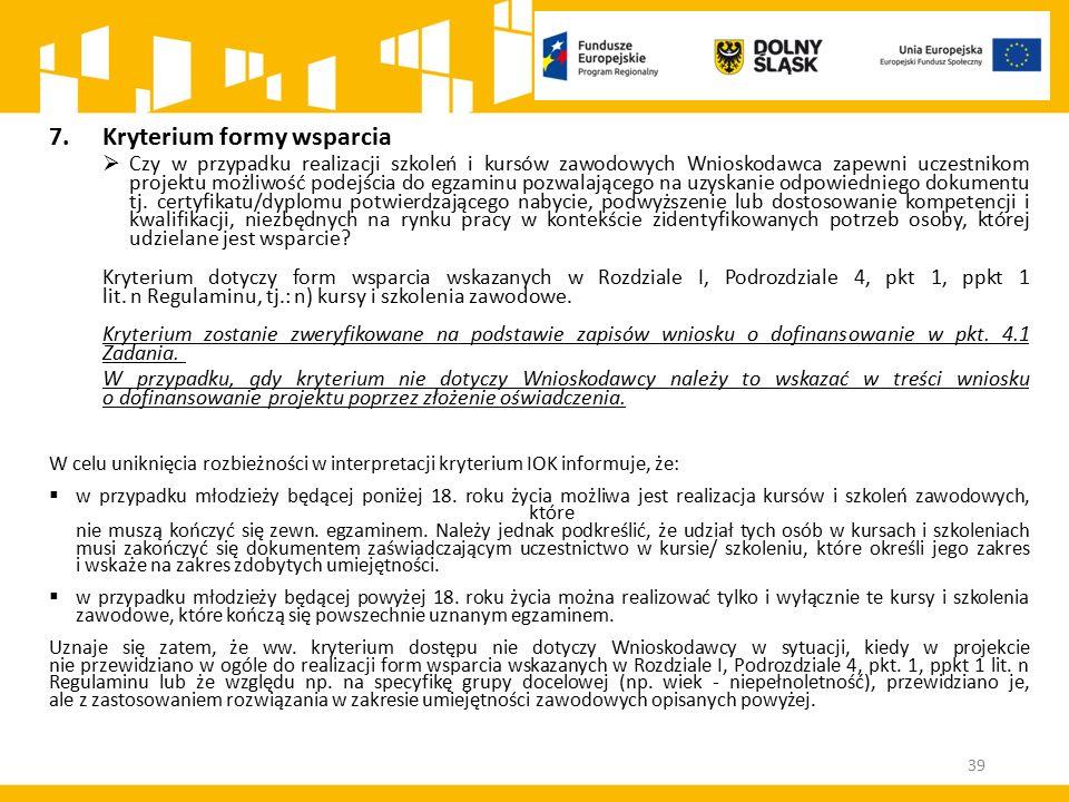 39 7.Kryterium formy wsparcia  Czy w przypadku realizacji szkoleń i kursów zawodowych Wnioskodawca zapewni uczestnikom projektu możliwość podejścia d