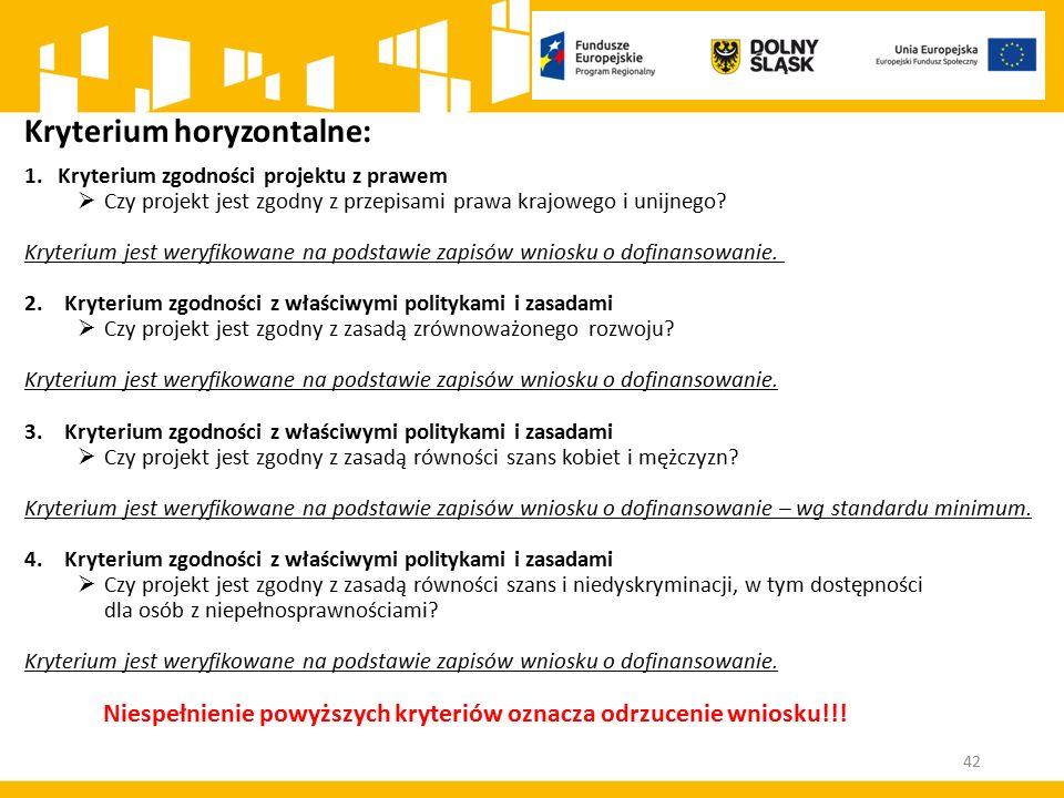 42 Kryterium horyzontalne: 1.Kryterium zgodności projektu z prawem  Czy projekt jest zgodny z przepisami prawa krajowego i unijnego? Kryterium jest w