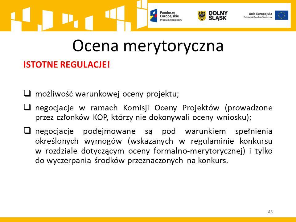 Ocena merytoryczna 43 ISTOTNE REGULACJE!  możliwość warunkowej oceny projektu;  negocjacje w ramach Komisji Oceny Projektów (prowadzone przez członk