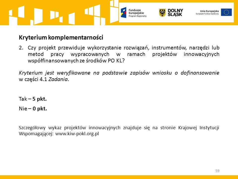 Kryterium komplementarności 2.Czy projekt przewiduje wykorzystanie rozwiązań, instrumentów, narzędzi lub metod pracy wypracowanych w ramach projektów innowacyjnych współfinansowanych ze środków PO KL.
