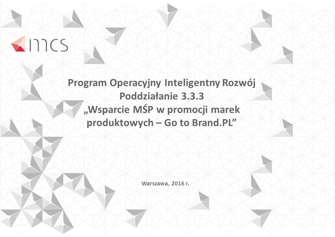 """Program Operacyjny Inteligentny Rozwój Poddziałanie 3.3.3 """"Wsparcie MŚP w promocji marek produktowych – Go to Brand.PL Warszawa, 2016 r."""