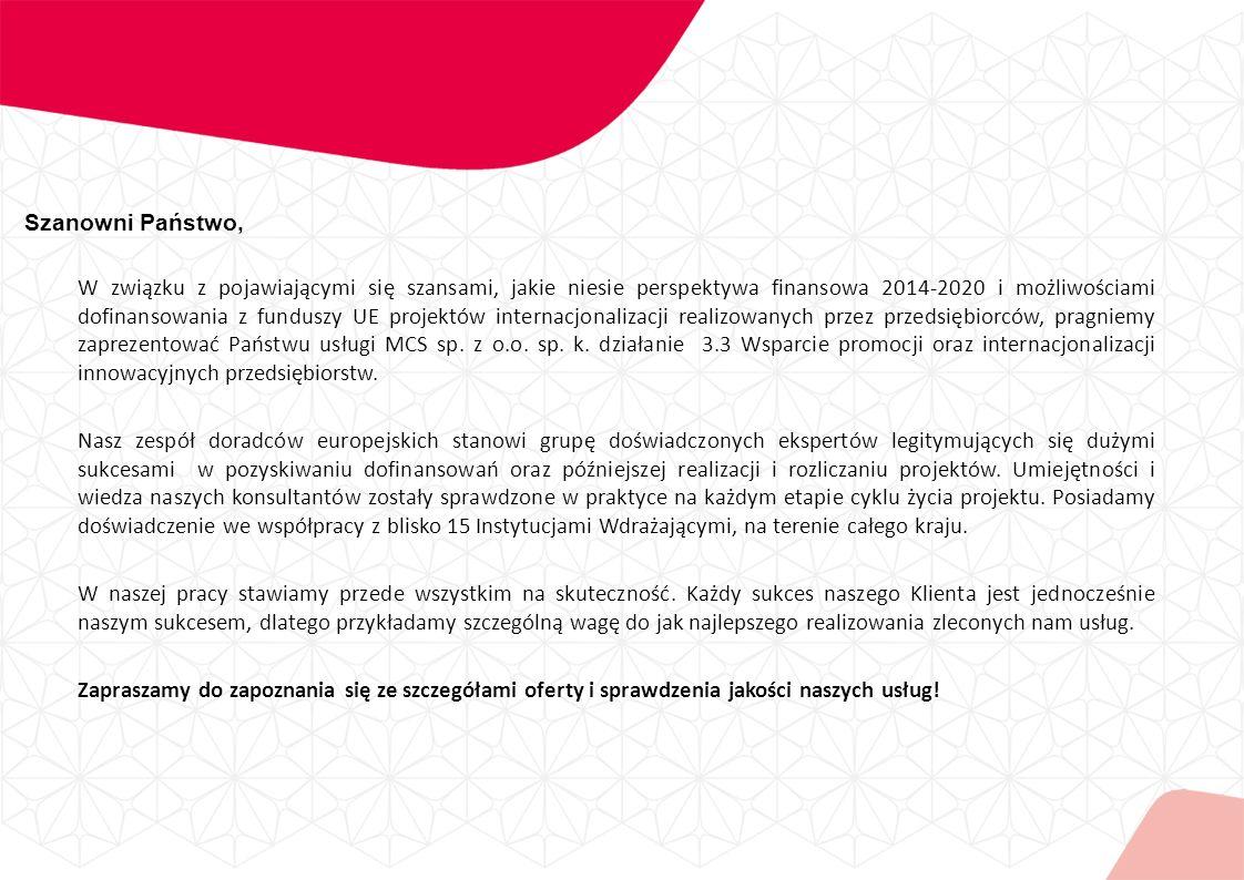 Szanowni Państwo, W związku z pojawiającymi się szansami, jakie niesie perspektywa finansowa 2014-2020 i możliwościami dofinansowania z funduszy UE projektów internacjonalizacji realizowanych przez przedsiębiorców, pragniemy zaprezentować Państwu usługi MCS sp.