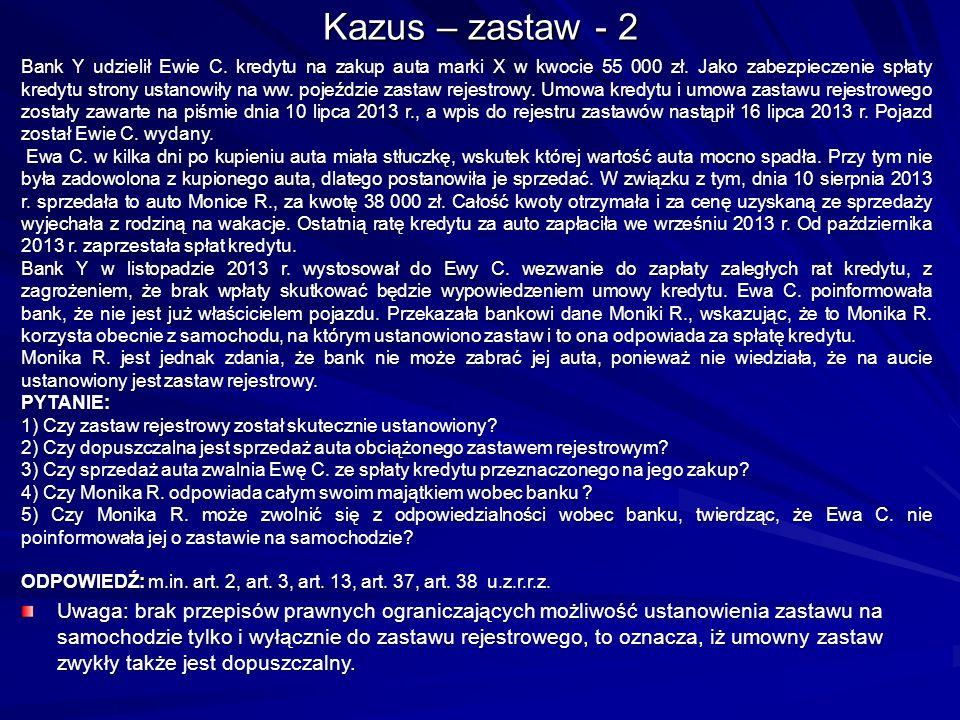 Kazus – zastaw - 2 Bank Y udzielił Ewie C. kredytu na zakup auta marki X w kwocie 55 000 zł.