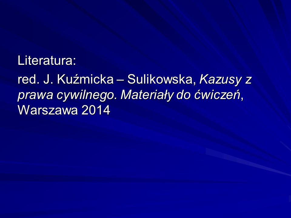 Literatura: red. J. Kuźmicka – Sulikowska, Kazusy z prawa cywilnego.