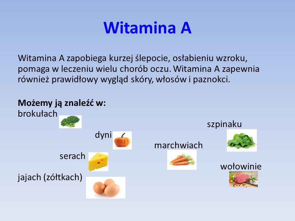 Witamina A Witamina A zapobiega kurzej ślepocie, osłabieniu wzroku, pomaga w leczeniu wielu chorób oczu.