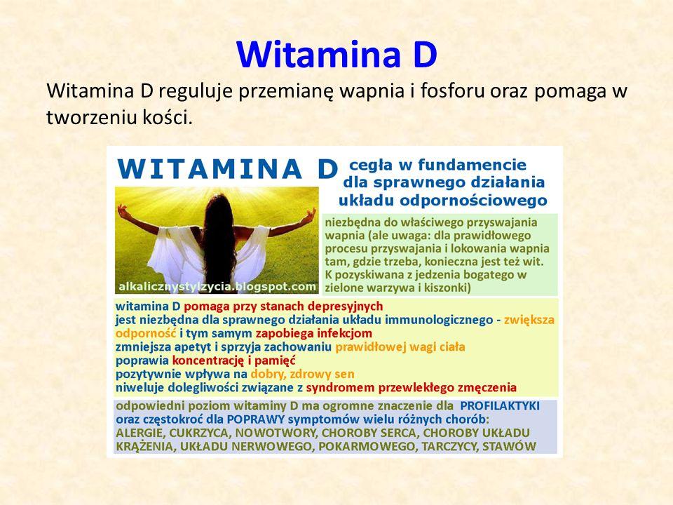 Witamina D Witamina D reguluje przemianę wapnia i fosforu oraz pomaga w tworzeniu kości.