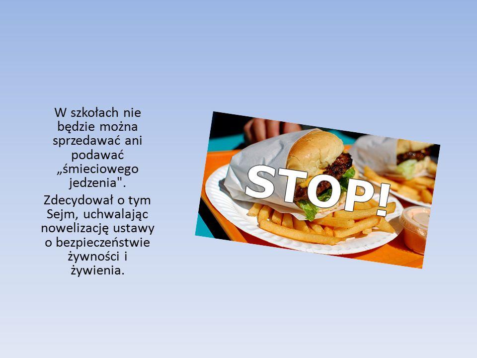 """W szkołach nie będzie można sprzedawać ani podawać """"śmieciowego jedzenia ."""