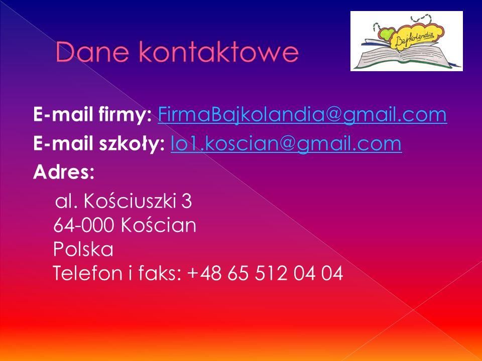 E-mail firmy: FirmaBajkolandia@gmail.comFirmaBajkolandia@gmail.com E-mail szkoły: lo1.koscian@gmail.com lo1.koscian@gmail.com Adres: al.