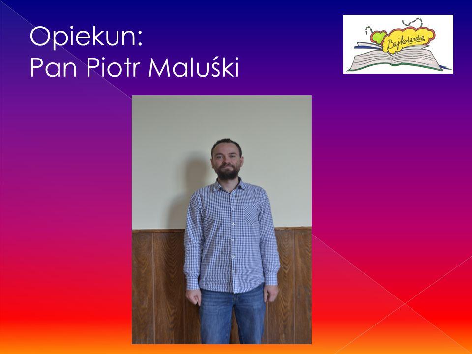 Opiekun: Pan Piotr Maluśki