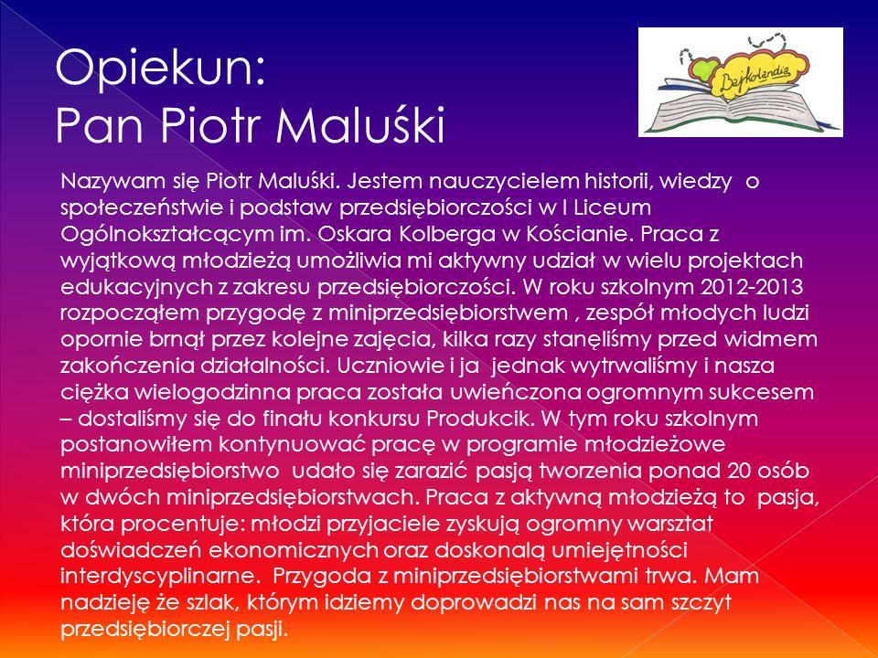 Opiekun: Pan Piotr Maluśki Nazywam się Piotr Maluśki.