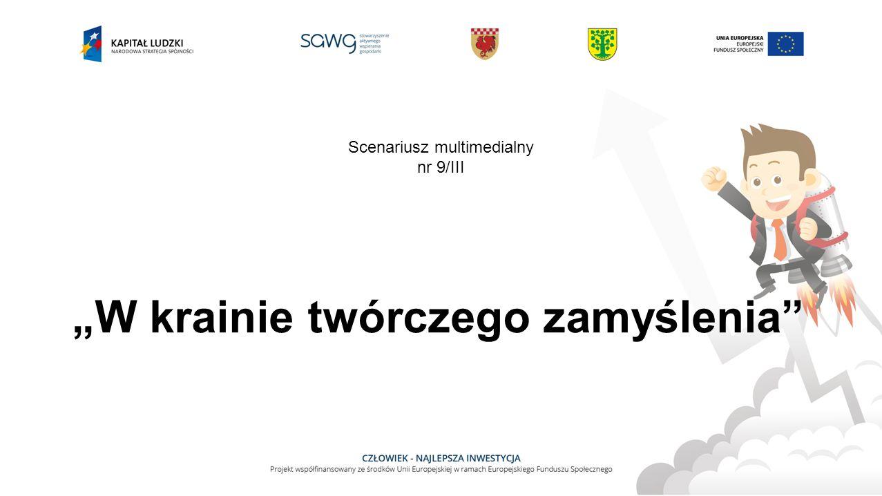 """""""W krainie twórczego zamyślenia Scenariusz multimedialny nr 9/III"""