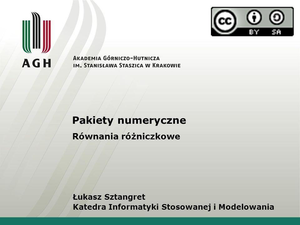 Pakiety numeryczne Równania różniczkowe Łukasz Sztangret Katedra Informatyki Stosowanej i Modelowania