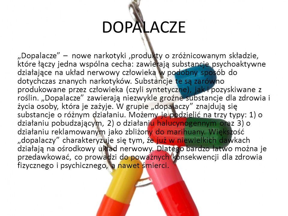 """DOPALACZE """"Dopalacze – nowe narkotyki,produkty o zróżnicowanym składzie, które łączy jedna wspólna cecha: zawierają substancje psychoaktywne działające na układ nerwowy człowieka w podobny sposób do dotychczas znanych narkotyków."""