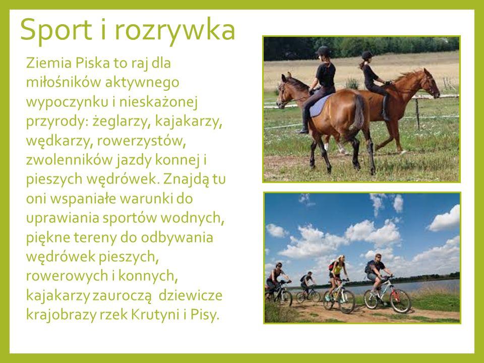 Sport i rozrywka Ziemia Piska to raj dla miłośników aktywnego wypoczynku i nieskażonej przyrody: żeglarzy, kajakarzy, wędkarzy, rowerzystów, zwolenników jazdy konnej i pieszych wędrówek.
