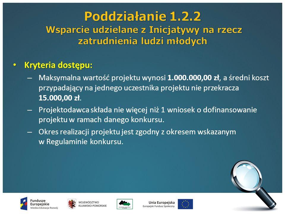 Kryteria dostępu: Kryteria dostępu: – Maksymalna wartość projektu wynosi 1.000.000,00 zł, a średni koszt przypadający na jednego uczestnika projektu nie przekracza 15.000,00 zł.