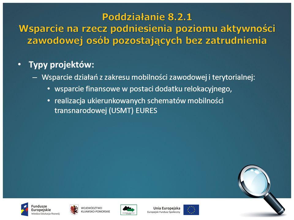 Typy projektów: – Wsparcie działań z zakresu mobilności zawodowej i terytorialnej: wsparcie finansowe w postaci dodatku relokacyjnego, realizacja ukierunkowanych schematów mobilności transnarodowej (USMT) EURES