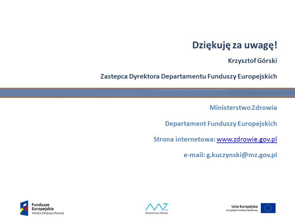 Dziękuję za uwagę! Krzysztof Górski Zastepca Dyrektora Departamentu Funduszy Europejskich Ministerstwo Zdrowia Departament Funduszy Europejskich Stron