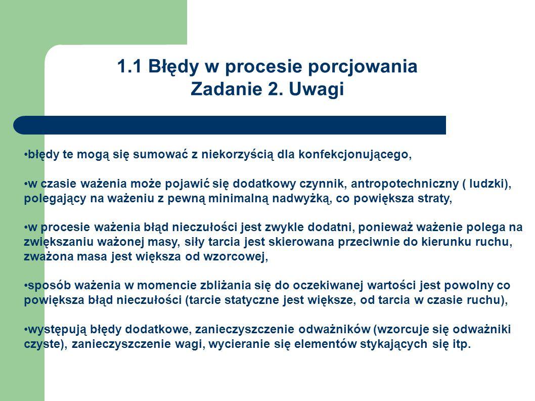 1.1 Błędy w procesie porcjowania Zadanie 2. Uwagi błędy te mogą się sumować z niekorzyścią dla konfekcjonującego, w czasie ważenia może pojawić się do
