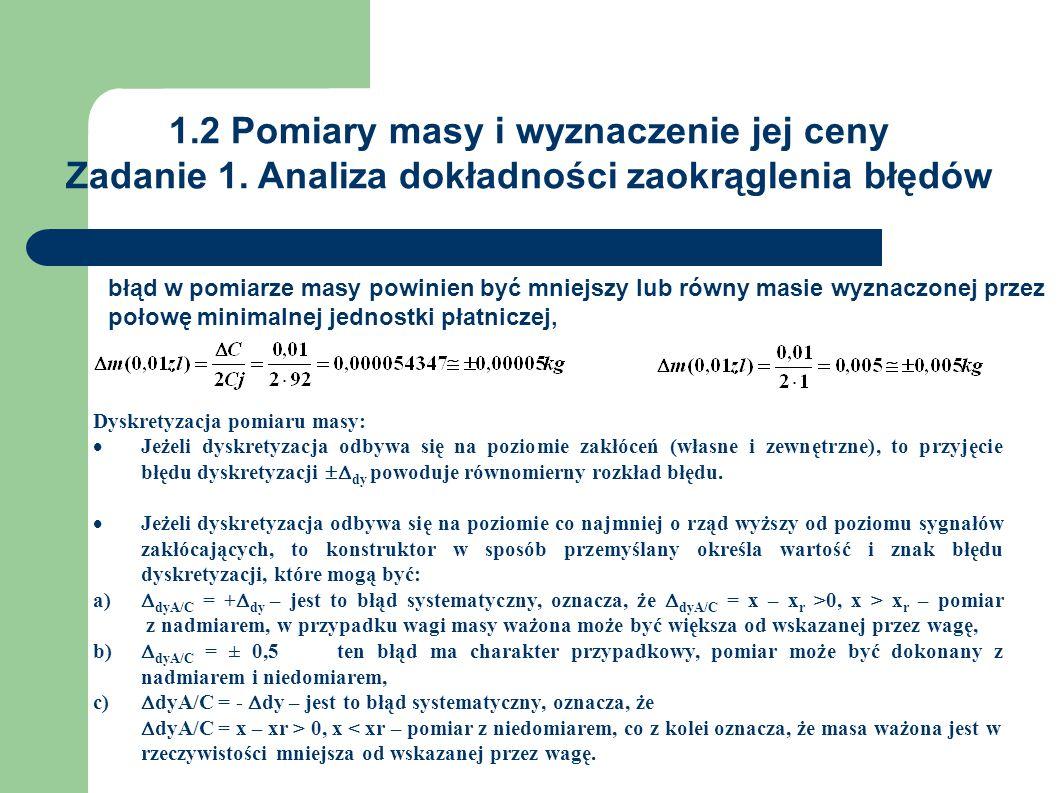 1.2 Pomiary masy i wyznaczenie jej ceny Zadanie 1. Analiza dokładności zaokrąglenia błędów błąd w pomiarze masy powinien być mniejszy lub równy masie