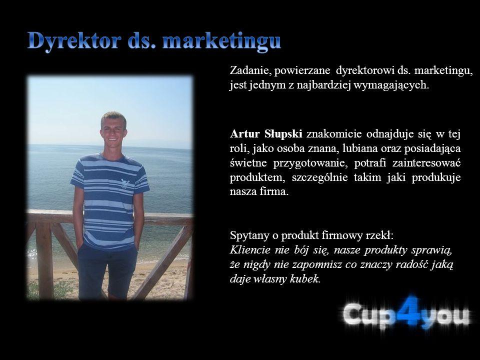 Zadanie, powierzane dyrektorowi ds. marketingu, jest jednym z najbardziej wymagających. Artur Słupski znakomicie odnajduje się w tej roli, jako osoba
