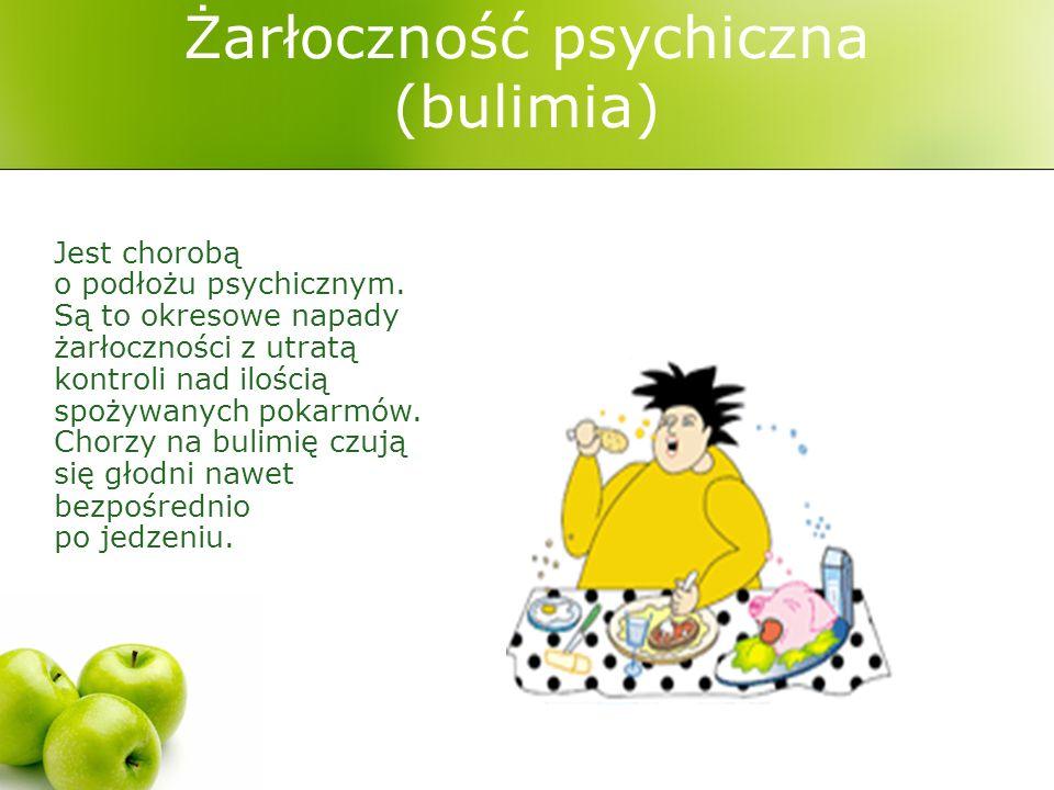 Żarłoczność psychiczna (bulimia) Jest chorobą o podłożu psychicznym.